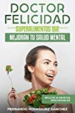 Doctor Felicidad: Superalimentos que mejoran tu salud mental (Spanish Edition)