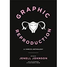 Graphic Reproduction: A Comics Anthology