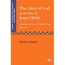 The Glory of God in the Face of Jesus Christ: Deification of Jesus in Early Christian Discourse