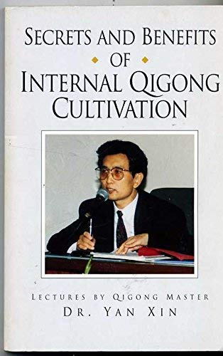Secrets and Benefits of Internal Qigong Cultivation: Lectures by Qigong Master Dr. Yan Xin ()