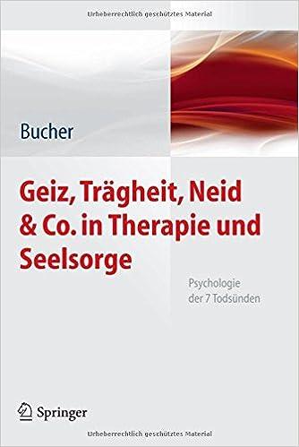 Geiz, Trägheit, Neid & Co. in Therapie und Seelsorge: Psychologie der 7 Todsünden (German Edition)