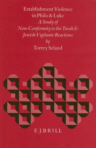 Establishment Violence in Philo and Luke: A Study of Non-Conformity to the Torah and Jewish Vigilante Reactions (Biblica