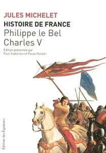 Histoire de France, tome 3 : Philippe Le Bel, Charles V par Michelet