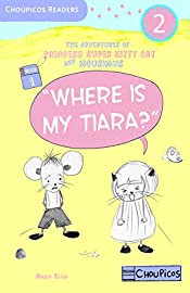 Where is my tiara? The Adventures of Princess Super Kitty Cat and Mousimus Series for Beginner Readers