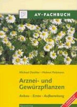 Heil- und Gewürzpflanzen. Anbau - Ernte - Aufbereitung