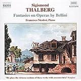 Thalberg: Fantasies on Operas by Bellini, Vol. 1