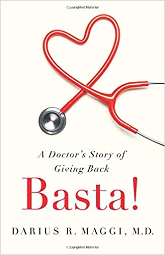 Basta!: A Doctor's Story of Giving Back: Darius R  Maggi