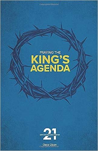 21 Days of Focused Prayer: Praying the Kings Agenda: Dana ...
