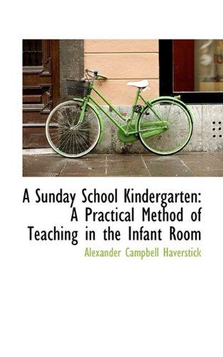 Download A Sunday School Kindergarten: A Practical Method of Teaching in the Infant Room ebook