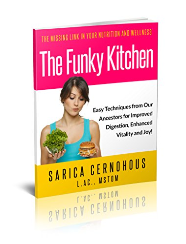 The Funky Kitchen: Easy Techniques from Our Ancestors for Improved Digestion, Enhanced Vitality and Joy! by Sarica Cernohous