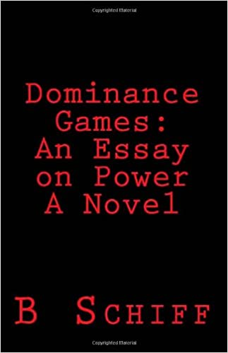 Chicago Essay Format Dominance Games An Essay On Power A Novel B Schiff   Amazoncom Books Persuasive Essay Cell Phones also Democracy Essays Dominance Games An Essay On Power A Novel B Schiff   Essay About Internet Advantages And Disadvantages