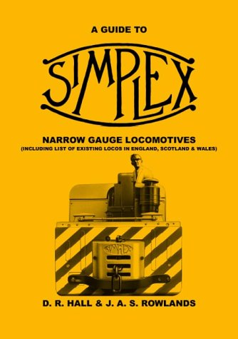 A Guide to Simplex Narrow Gauge Locomotives: Including List of Existing Locomotives in England, Scotland and Wales (Industrial Narrow Gauge Railway Heritage)