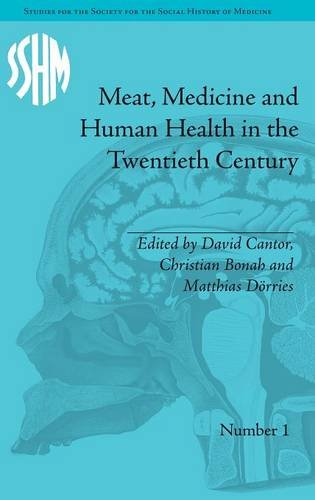 Studies for the Society for the Social History of Medicine 1–10: Meat, Medicine and Human Health in the Twentieth Century (Volume 6)