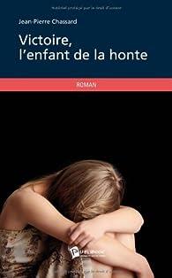 Victoire, l'enfant de la honte par Jean-Pierre Chassard