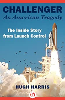 Challenger: An American Tragedy: The Inside Story from Launch Control by [Harris, Hugh]
