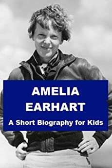 Amelia Earhart - A Short Biography for Kids by [Madden, Josephine]