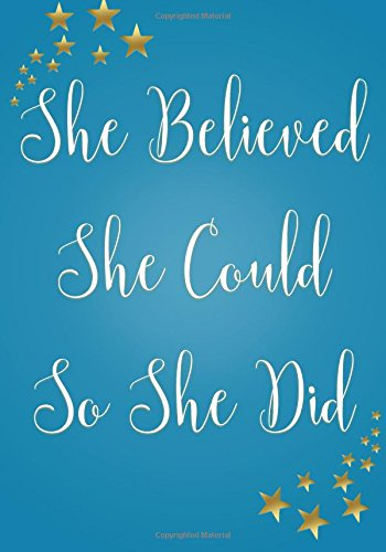 She Believed She Could So She Did Notebook (7 x 10 Inches): A Classic Ruled/Lined 7x10 Inch Notebook/Journal/Composition Book To Write In (Cute ... Other Great Gifts for Women and Teen Girls)