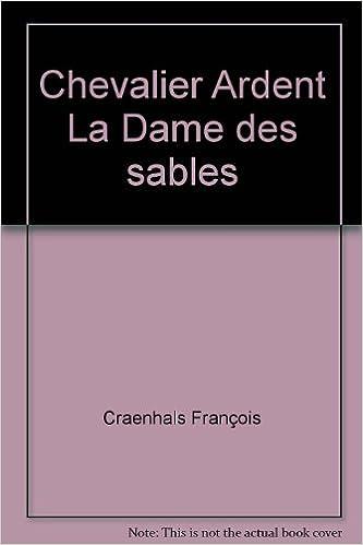 Livres électroniques à télécharger Chevalier Ardent La Dame des sables B006K1V732 PDF iBook by Craenhals François