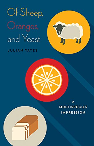 Of Sheep, Oranges, and Yeast: A Multispecies Impression (Posthumanities)