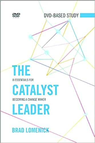 The Catalyst Leader DVD Based Study Kit 8 Essentials For Becoming A Change Maker Brad Lomenick 9781418550813 Amazon Books