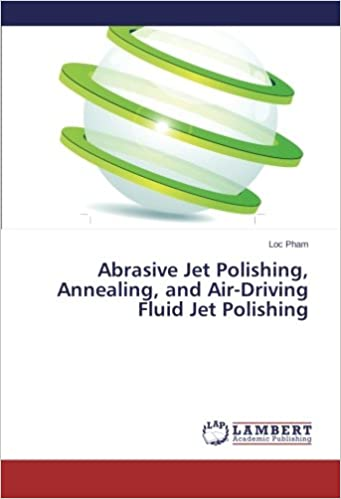 Abrasive Jet Polishing, Annealing, and Air-Driving Fluid Jet