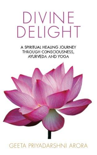 Divine Delight: A Spiritual Healing Journey through Consciousness, Ayurveda and Yoga