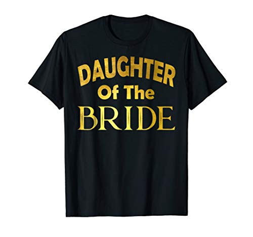 Daughter Of The Bride T-shirt Wedding Gold