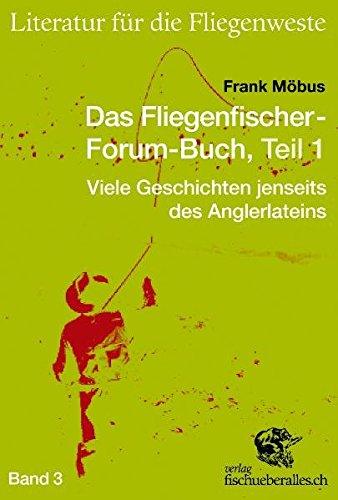 Das Fliegenfischer-Forum-Buch, Teil 1: Viele Geschichten jenseits des Anglerlateins (Literatur für die Fliegenweste) Taschenbuch – 1. Oktober 2010 Frank Möbus Mächler Media 3905678438 Tiere / Jagen / Angeln
