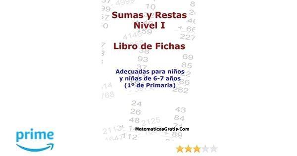 Libro de Fichas - Sumas y Restas - Nivel I: Para niños y niñas de 6-7 años 1º Primaria : Volume 1 - 9781545318195: Amazon.es: Carlos Arribas: Libros