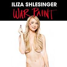 War Paint Performance by Iliza Shlesinger Narrated by Iliza Shlesinger