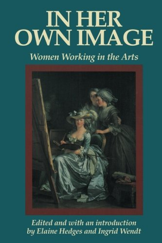 In Her Own Image: Women Working in the Arts (Women's...