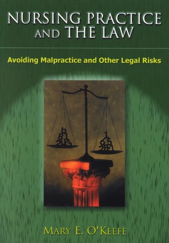 Nursing Practice and the Law: Avoiding Malpractice and Other Legal Risks