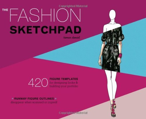 By Tamar Daniel - The Fashion Sketchpad: 420 Figure Templates for Designing Looks and Building Your Portfolio (Spi) (2/21/11)
