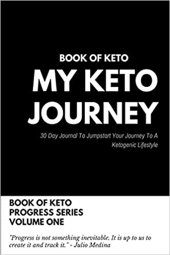 Book of Keto: My Keto Journey: 30 Day Journal To Jumpstart Your Journey To Your Ketogenic Lifestyle (Progress Series)