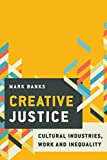 "Mark Banks, ""Creative Justice: Cultural Industries, Work and Inequality"" (Rowman and Littlefield, 2017)"