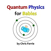 Quantum Physics for Babies (Volume 1)