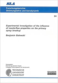 Experimental Investigation of the Influence of Nozzle-flow Properties on the Primary Spray Breakup (Forschungsberichte Stromungslehre und Aerodynamik)