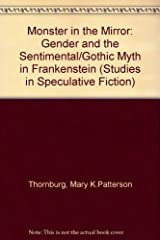 The Monster in the Mirror: Gender and the Sentimental/Gothic Myth in Frankenstein (Studies in Speculative Fiction) Hardcover