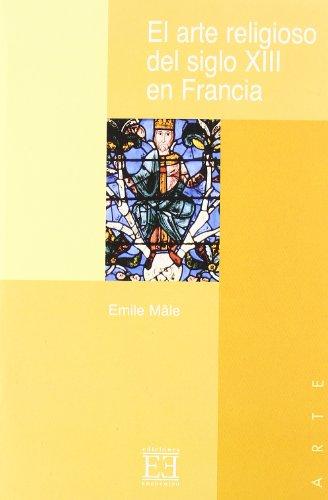 Descargar Libro El Arte Religioso Del Siglo Xiii En Francia: El Gótico Emile Mâle