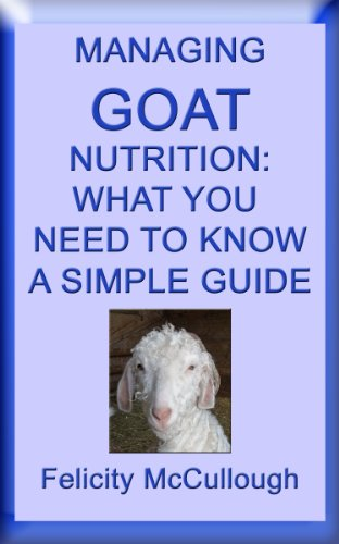 Managing Goat Nutrition What You Need To Know A Simple Guide (Goat Knowledge Book 5) by [McCullough, Felicity]