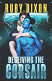 Deceiving The Corsair: A SciFi Alien Romance (Corsairs) by  Ruby Dixon in stock, buy online here