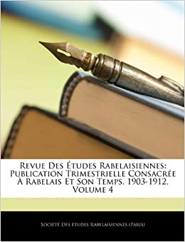 Book Revue Des Études Rabelaisiennes: Publication Trimestrielle Consacrée À Rabelais Et Son Temps. 1903-1912, Volume 4