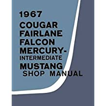FULLY ILLUSTRATED 1967 FORD & MERCURY REPAIR SHOP & SERVICE MANUAL - COVERS: Fairlane, 500, 500 XL, GT, Falcon, Falcon Futura, Mustang, Ranchero, and wagons, as well as Mercury Cougar, XR-7, Comet, Capri, Caliente, Cyclone, and wagons 67