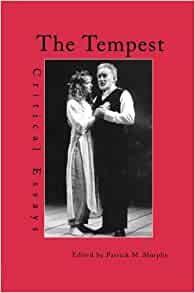 the tempest critical essays by patrick m murphy The tempest: critical essays traces the history of shakespeare's unlike recent anthologies about the tempest which reprint contemporary patrick m murphy.