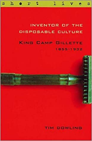 Book Inventor of the Disposable Culture: King Camp Gillette 1855-1932 (Short Lives)