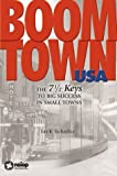 Boomtown USA : The 7-1/2 Keys to Big Success in Small Towns, Schultz, John M., 097189552X