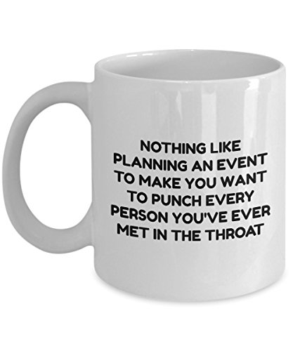 Event Planner Mug - Nothing Like Planning An Event To Make You Want To Punch Every Person You've Ever Met In The Throat - 11oz Ceramic White Novelty Coffee Mug