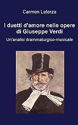 I duetti d'amore nelle opere di Giuseppe Verdi. Un'analisi drammaturgico-musicale (Italian Edition)