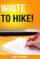 Write to Hike!  Write for freedom! An author's guide to starting an eBook writing career.  For those who write, sell and market ebooks. (English Edition)