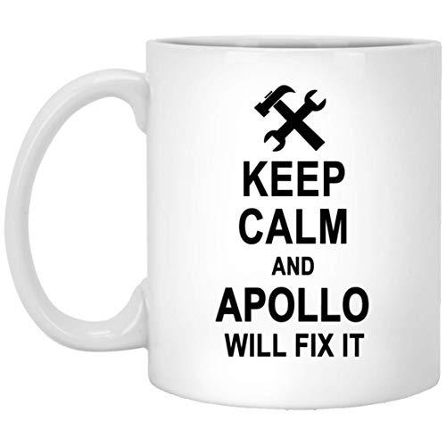 Keep Calm And Apollo Will Fix It Coffee Mug Inspirational - Amazing Birthday Gag Gifts for Apollo Men Women - Halloween Christmas Gift Ceramic Mug Tea Cup White 11 Oz
